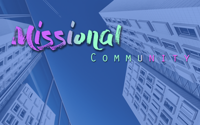 Missional Community | Existing for the Absent